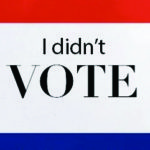Why I Didn't Vote: Sell-Outs, Illusions and Ugly Campaigns